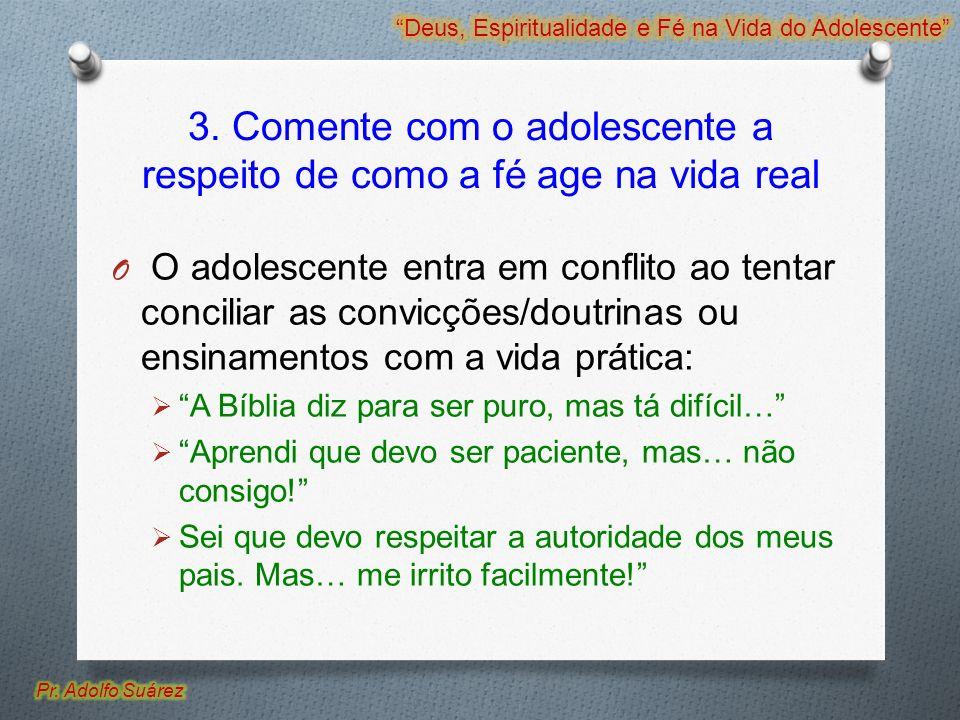3. Comente com o adolescente a respeito de como a fé age na vida real O O adolescente entra em conflito ao tentar conciliar as convicções/doutrinas ou