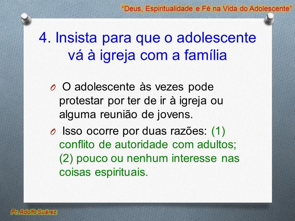 4. Insista para que o adolescente vá à igreja com a família O O adolescente às vezes pode protestar por ter de ir à igreja ou alguma reunião de jovens