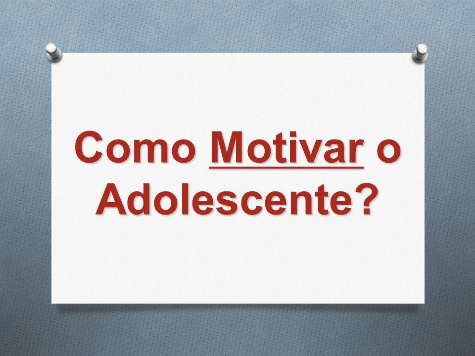 Como Motivar o Adolescente?