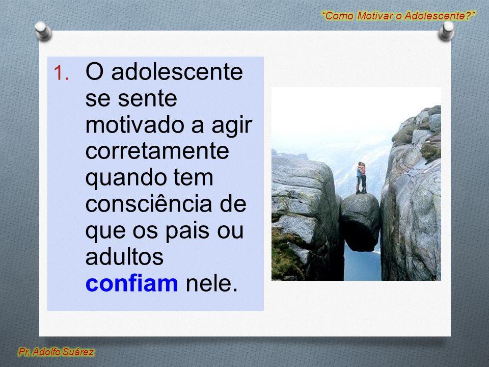 1. O adolescente se sente motivado a agir corretamente quando tem consciência de que os pais ou adultos confiam nele.