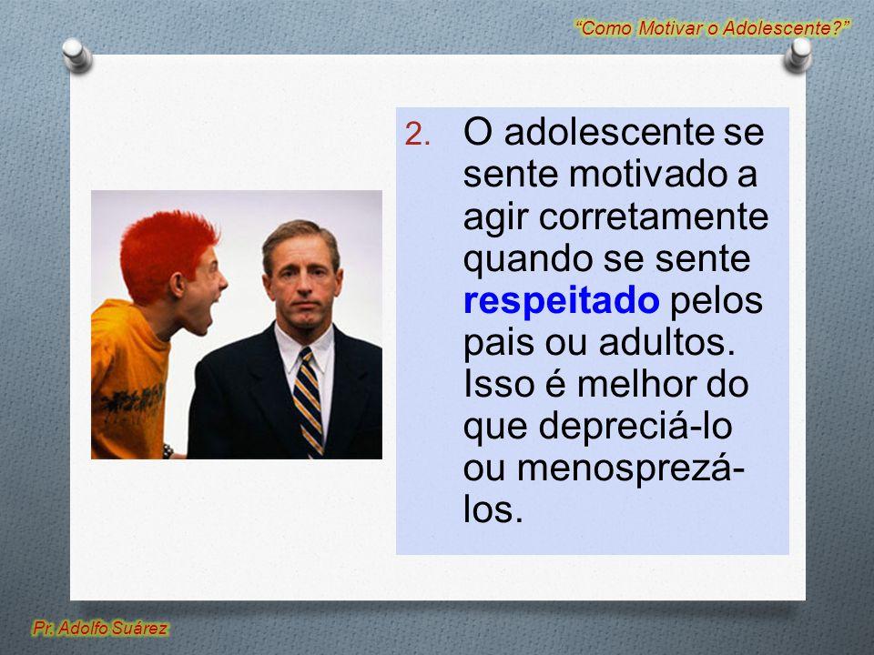 2. O adolescente se sente motivado a agir corretamente quando se sente respeitado pelos pais ou adultos. Isso é melhor do que depreciá-lo ou menosprez