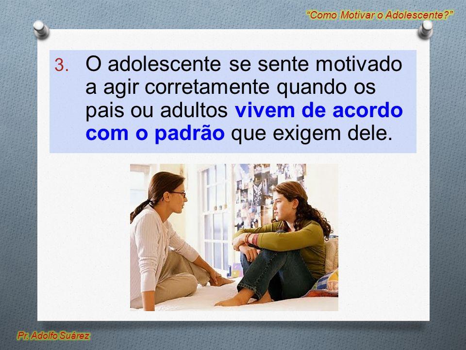 3. O adolescente se sente motivado a agir corretamente quando os pais ou adultos vivem de acordo com o padrão que exigem dele.