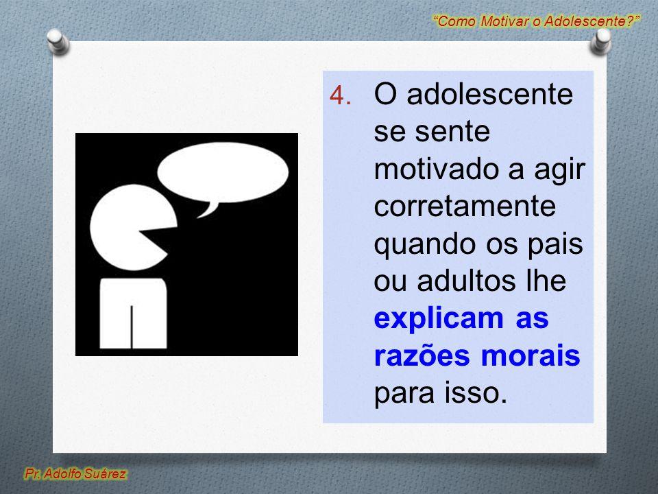 4. O adolescente se sente motivado a agir corretamente quando os pais ou adultos lhe explicam as razões morais para isso.