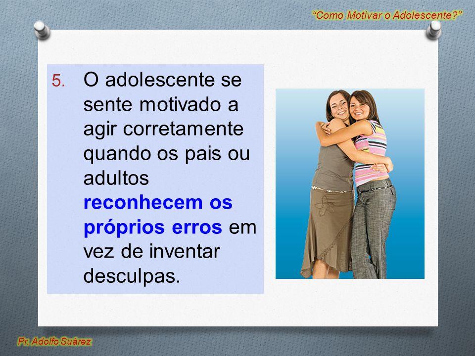 5. O adolescente se sente motivado a agir corretamente quando os pais ou adultos reconhecem os próprios erros em vez de inventar desculpas.