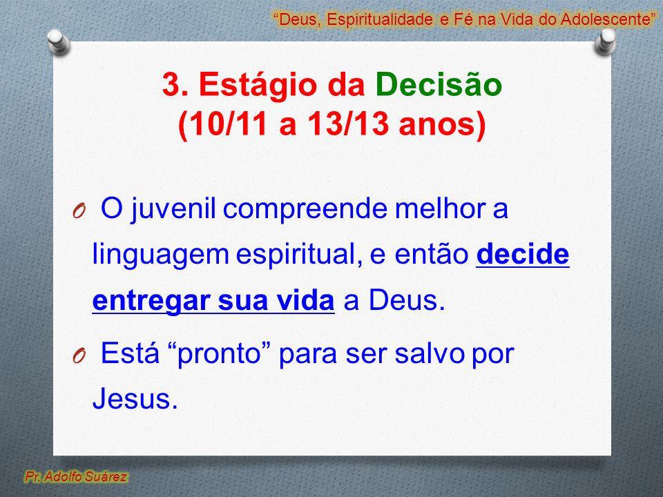 3. Estágio da Decisão (10/11 a 13/13 anos) O O juvenil compreende melhor a linguagem espiritual, e então decide entregar sua vida a Deus. O Está pront