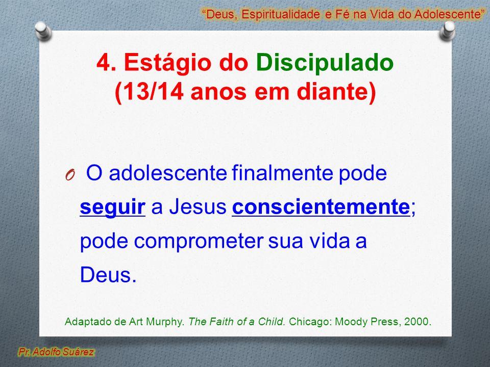 4. Estágio do Discipulado (13/14 anos em diante) O O adolescente finalmente pode seguir a Jesus conscientemente; pode comprometer sua vida a Deus. Ada