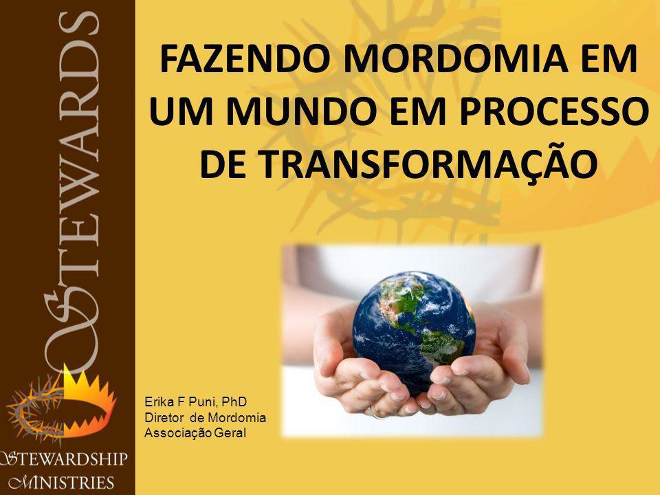 FAZENDO MORDOMIA EM UM MUNDO EM PROCESSO DE TRANSFORMAÇÃO Erika F Puni, PhD Diretor de Mordomia Associação Geral