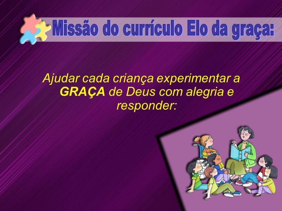 Ajudar cada criança experimentar a GRAÇA de Deus com alegria e responder: