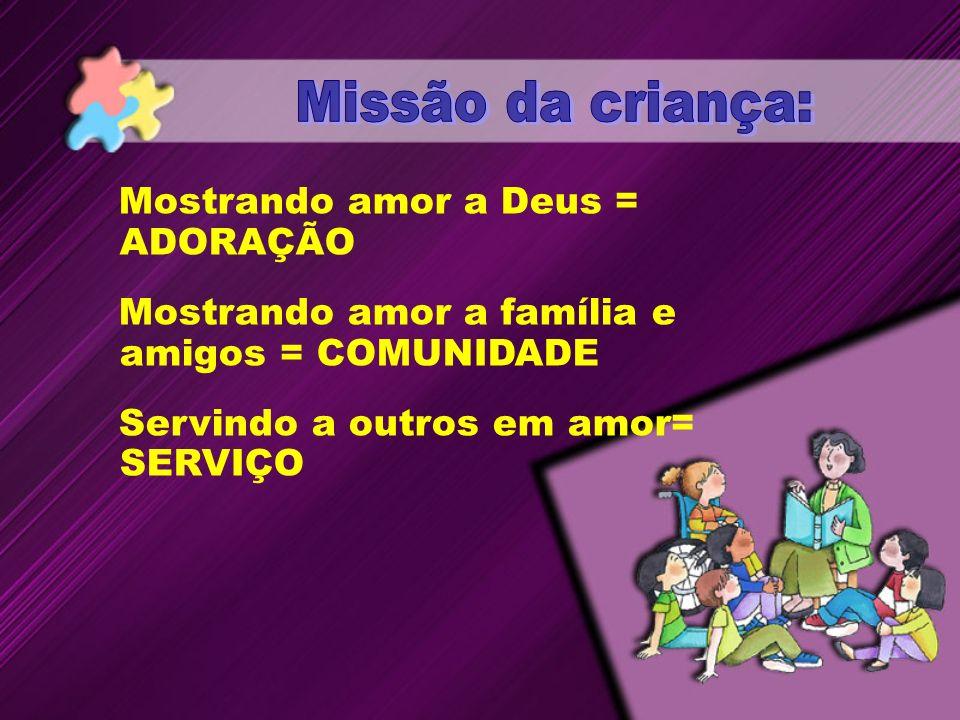 Mostrando amor a Deus = ADORAÇÃO Mostrando amor a família e amigos = COMUNIDADE Servindo a outros em amor= SERVIÇO