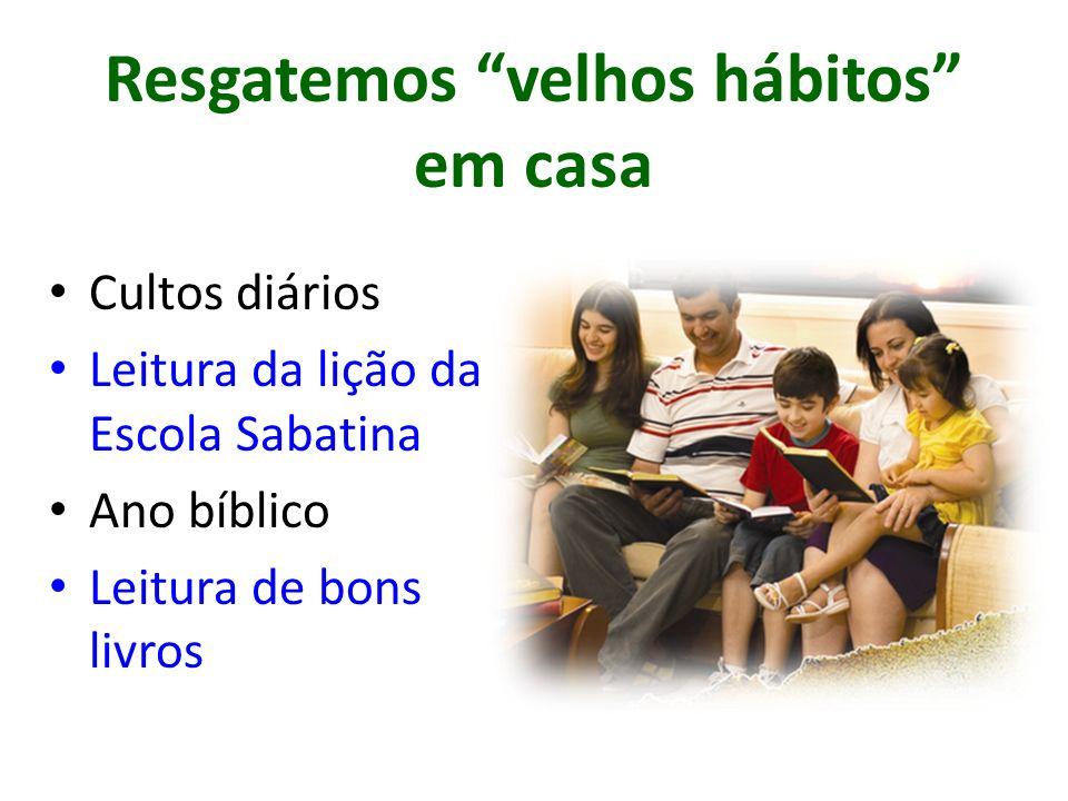 Resgatemos velhos hábitos em casa Cultos diários Leitura da lição da Escola Sabatina Ano bíblico Leitura de bons livros