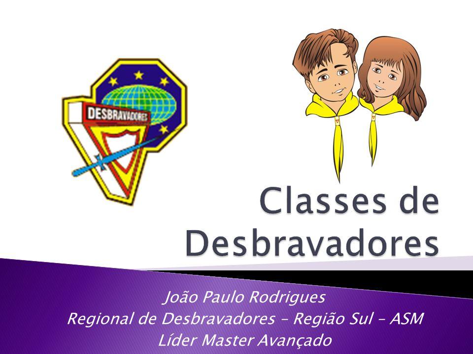 João Paulo Rodrigues Regional de Desbravadores – Região Sul – ASM Líder Master Avançado