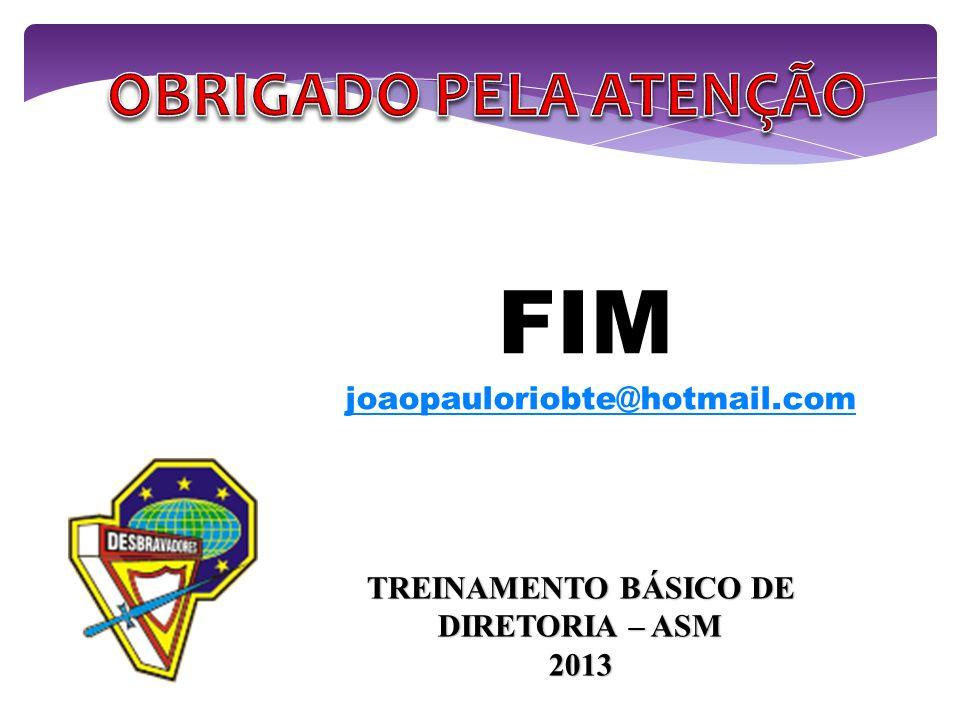 TREINAMENTO BÁSICO DE DIRETORIA – ASM 2013 FIM joaopauloriobte@hotmail.com