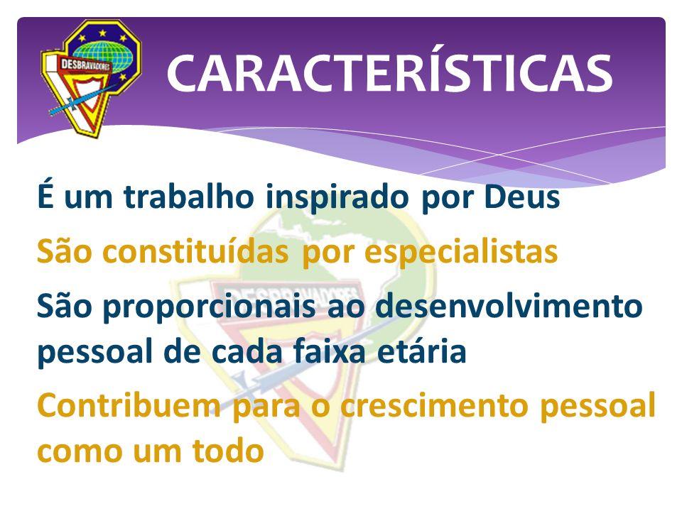 É um trabalho inspirado por Deus São constituídas por especialistas São proporcionais ao desenvolvimento pessoal de cada faixa etária Contribuem para