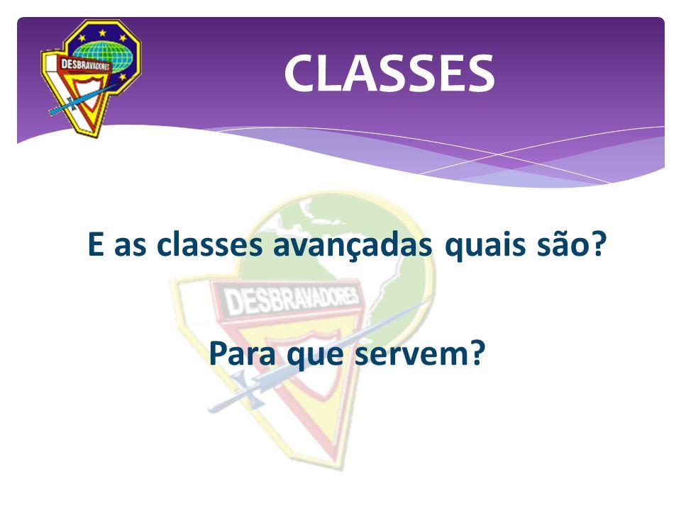 E as classes avançadas quais são? Para que servem? CLASSES