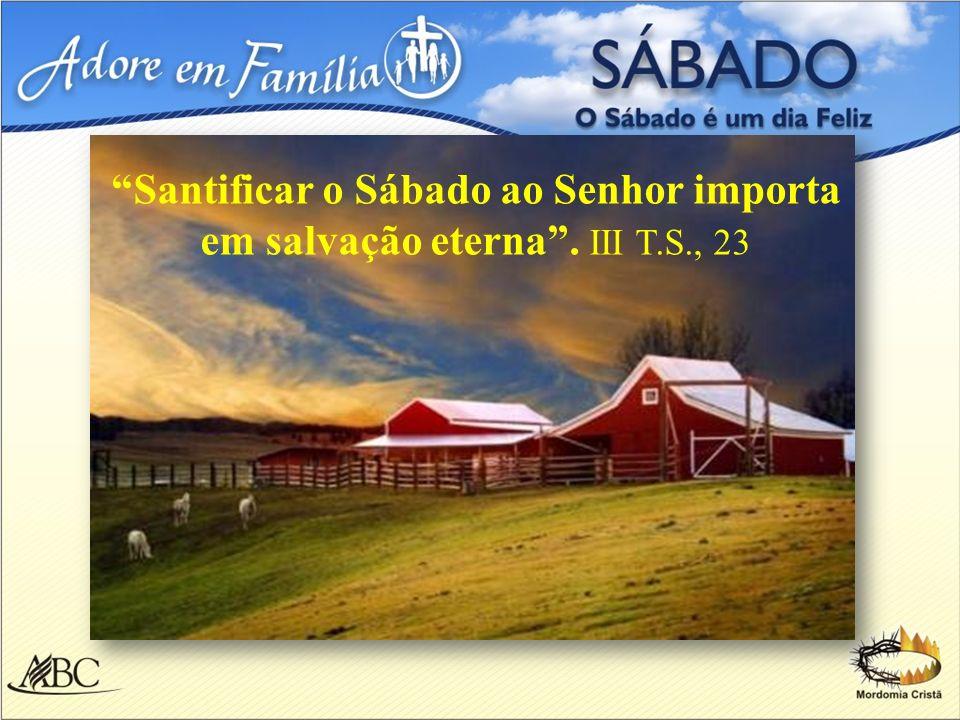 Santificar o Sábado ao Senhor importa em salvação eterna. III T.S., 23