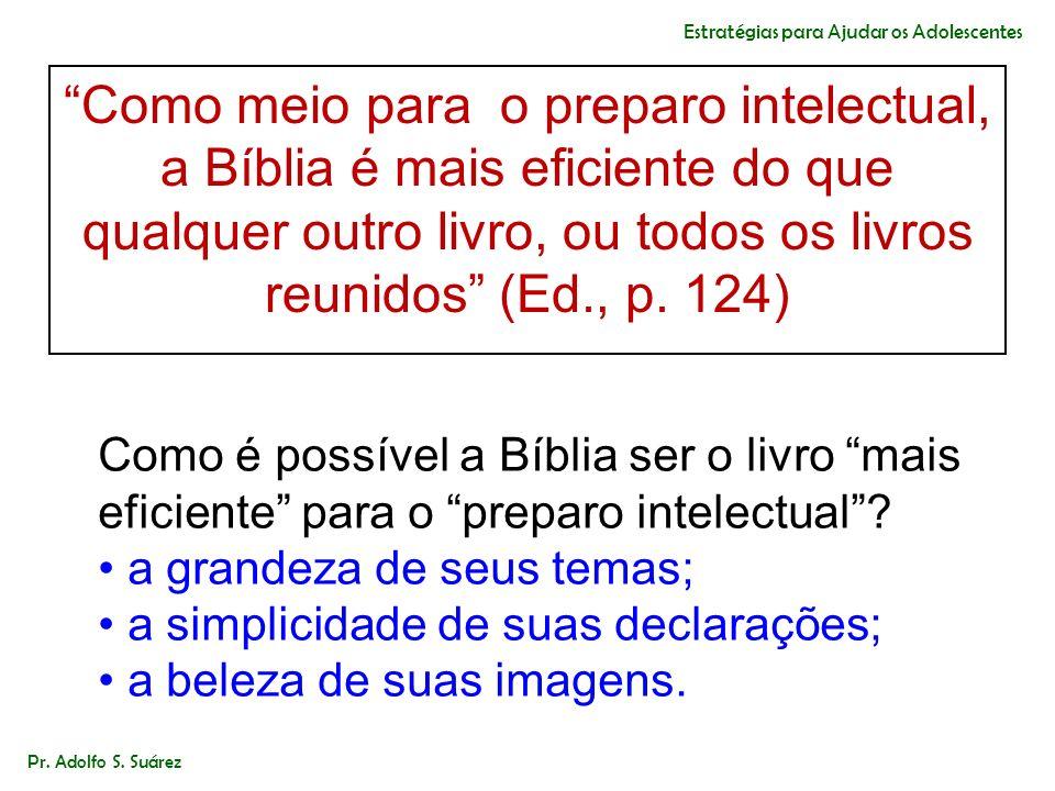 Como meio para o preparo intelectual, a Bíblia é mais eficiente do que qualquer outro livro, ou todos os livros reunidos (Ed., p. 124) Como é possível