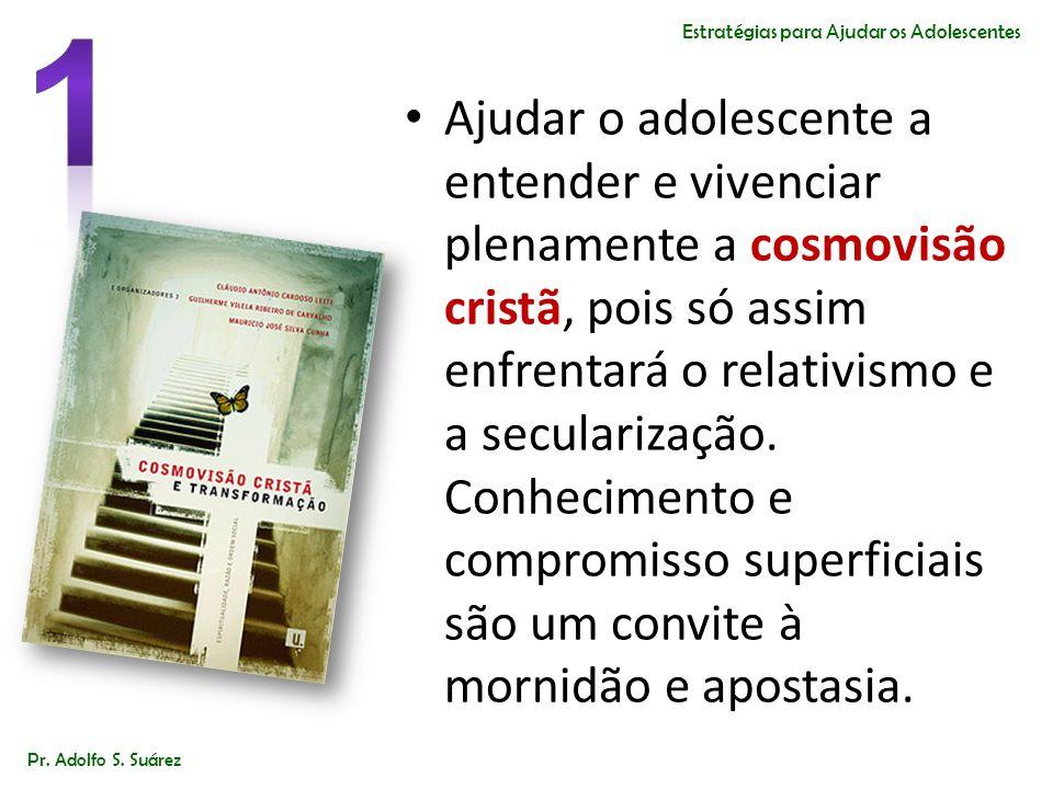 Ajudar o adolescente a entender e vivenciar plenamente a cosmovisão cristã, pois só assim enfrentará o relativismo e a secularização. Conhecimento e c