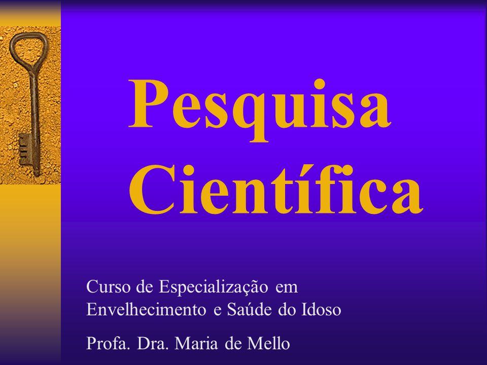 Pesquisa Científica Curso de Especialização em Envelhecimento e Saúde do Idoso Profa. Dra. Maria de Mello