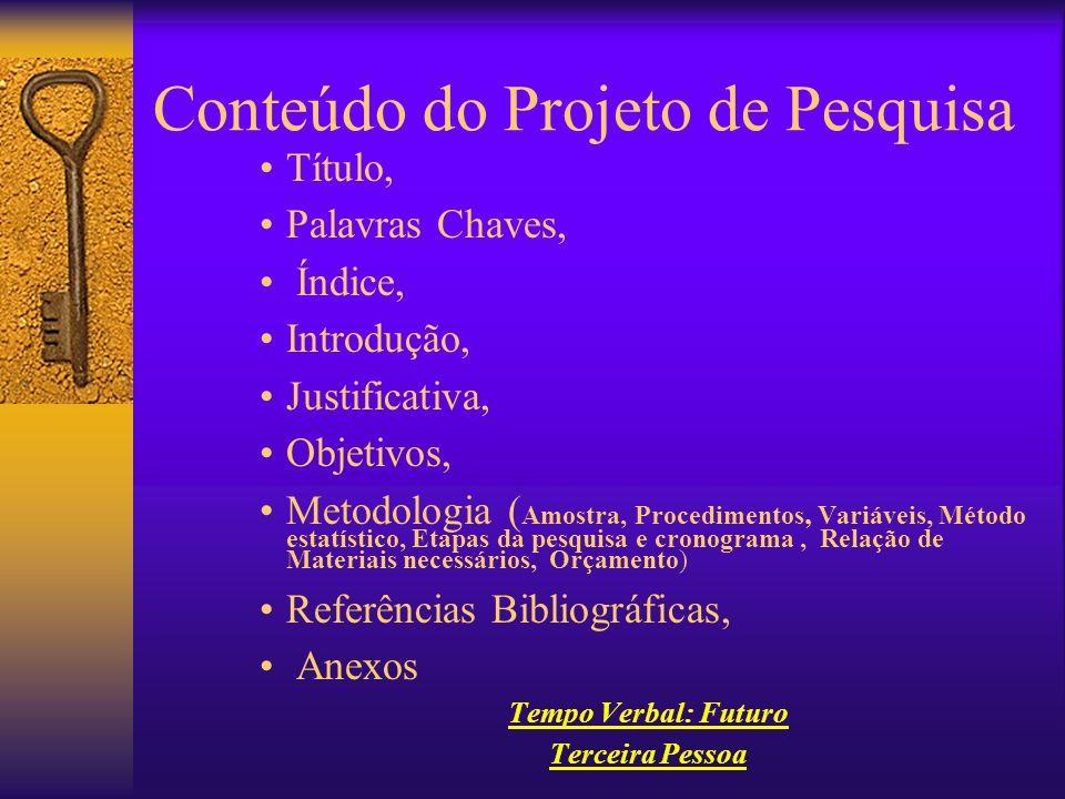 Conteúdo do Projeto de Pesquisa Título, Palavras Chaves, Índice, Introdução, Justificativa, Objetivos, Metodologia ( Amostra, Procedimentos, Variáveis
