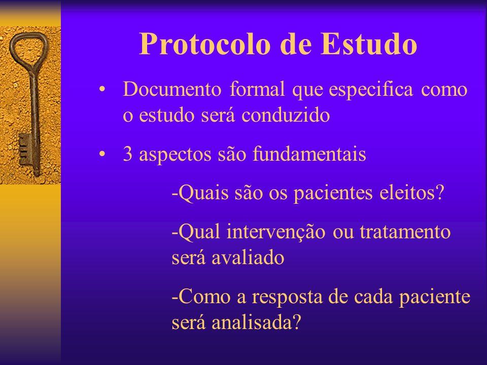 Protocolo de Estudo Documento formal que especifica como o estudo será conduzido 3 aspectos são fundamentais -Quais são os pacientes eleitos? -Qual in
