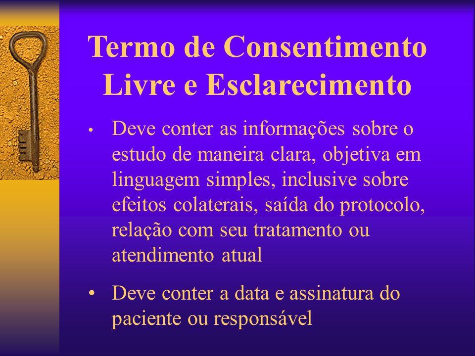 Termo de Consentimento Livre e Esclarecimento Deve conter as informações sobre o estudo de maneira clara, objetiva em linguagem simples, inclusive sob