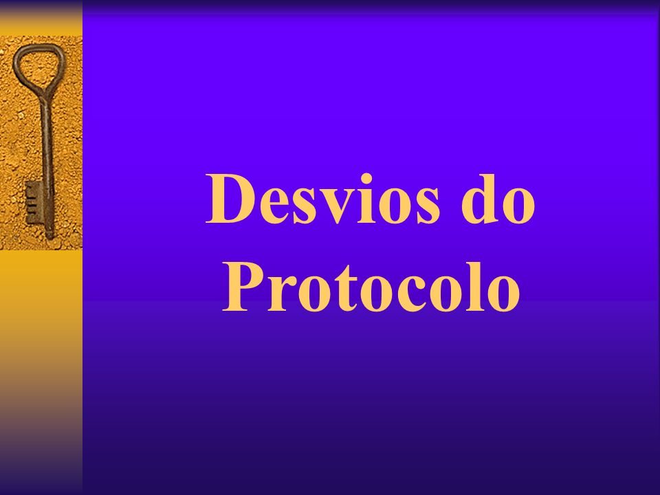 Desvios do Protocolo