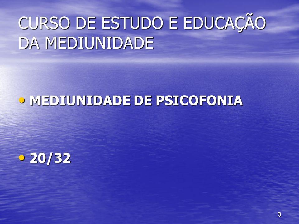 3 CURSO DE ESTUDO E EDUCAÇÃO DA MEDIUNIDADE MEDIUNIDADE DE PSICOFONIA MEDIUNIDADE DE PSICOFONIA 20/32 20/32
