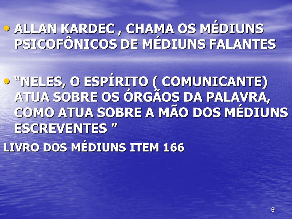 6 ALLAN KARDEC, CHAMA OS MÉDIUNS PSICOFÔNICOS DE MÉDIUNS FALANTES ALLAN KARDEC, CHAMA OS MÉDIUNS PSICOFÔNICOS DE MÉDIUNS FALANTES NELES, O ESPÍRITO (