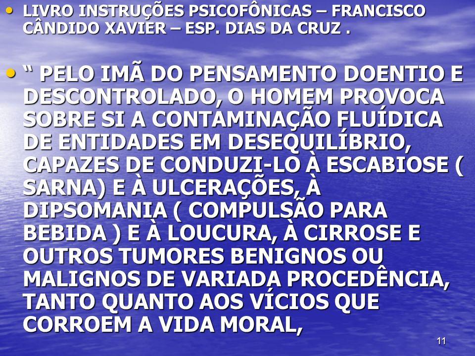 11 LIVRO INSTRUÇÕES PSICOFÔNICAS – FRANCISCO CÂNDIDO XAVIER – ESP. DIAS DA CRUZ. LIVRO INSTRUÇÕES PSICOFÔNICAS – FRANCISCO CÂNDIDO XAVIER – ESP. DIAS