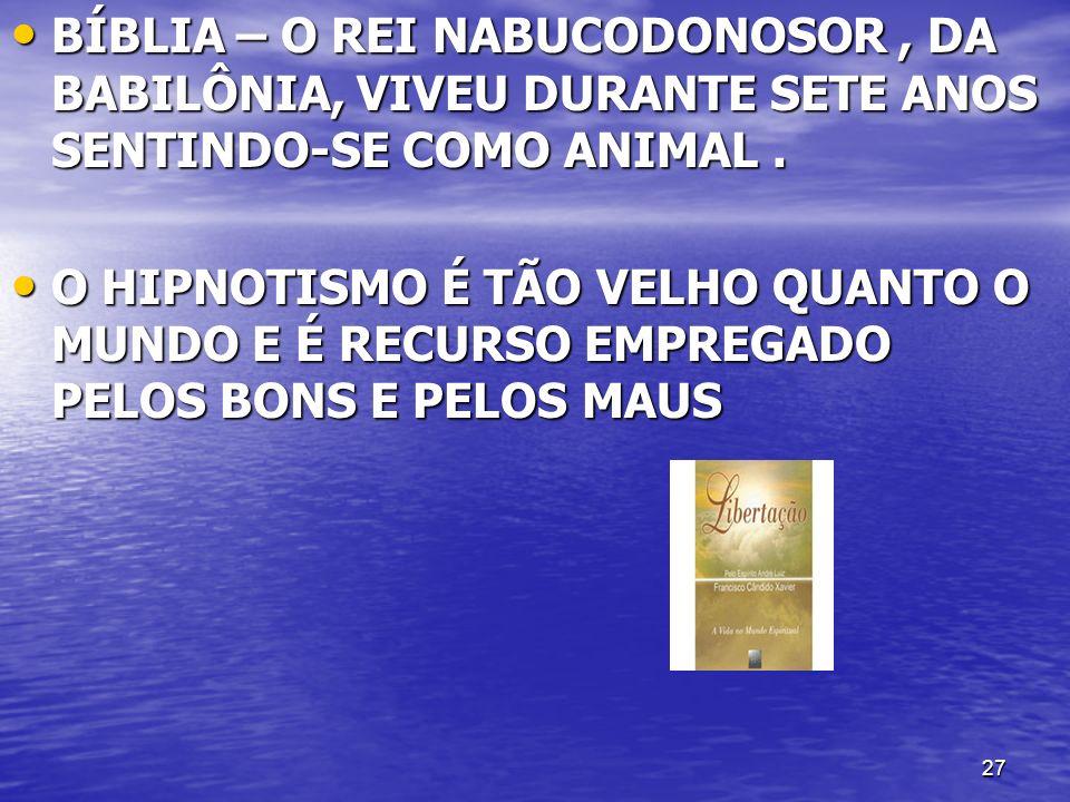27 BÍBLIA – O REI NABUCODONOSOR, DA BABILÔNIA, VIVEU DURANTE SETE ANOS SENTINDO-SE COMO ANIMAL. BÍBLIA – O REI NABUCODONOSOR, DA BABILÔNIA, VIVEU DURA