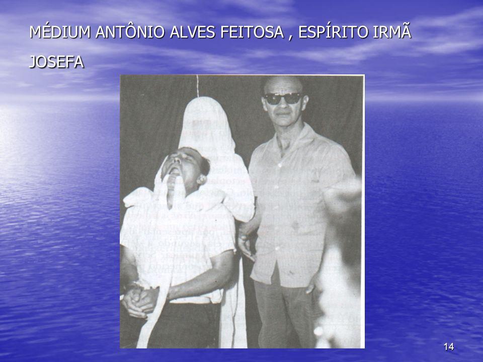 14 MÉDIUM ANTÔNIO ALVES FEITOSA, ESPÍRITO IRMÃ JOSEFA