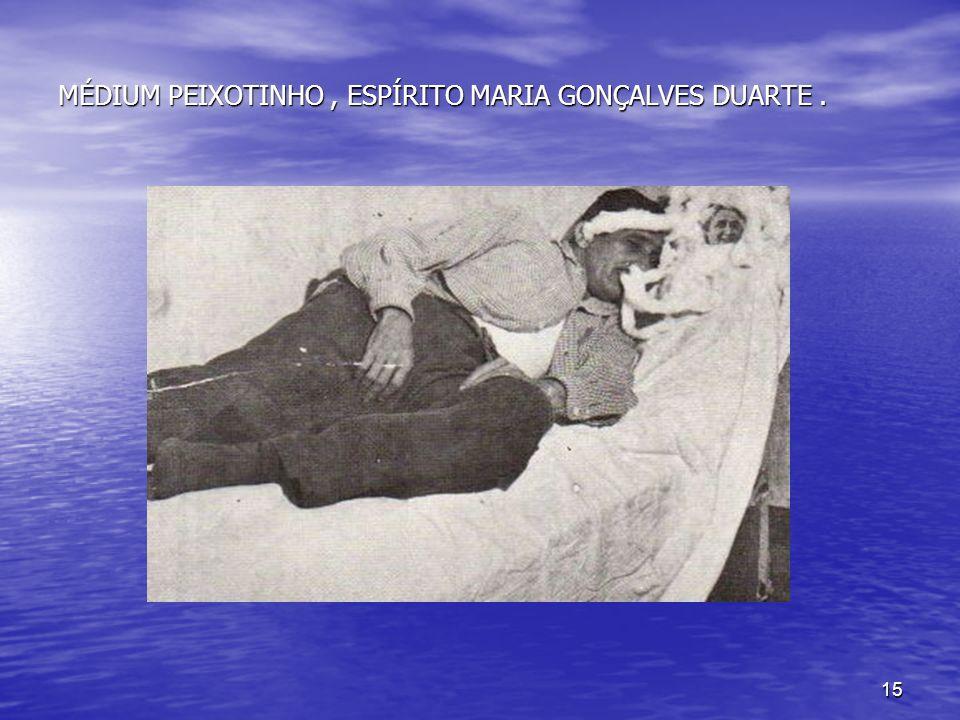 15 MÉDIUM PEIXOTINHO, ESPÍRITO MARIA GONÇALVES DUARTE.