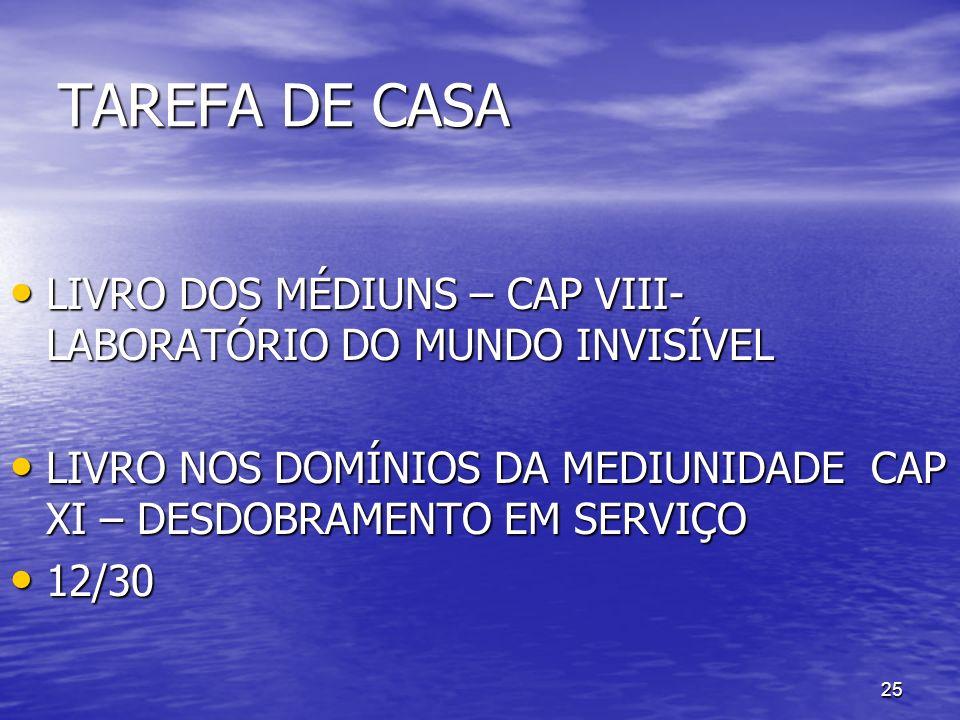 25 TAREFA DE CASA LIVRO DOS MÉDIUNS – CAP VIII- LABORATÓRIO DO MUNDO INVISÍVEL LIVRO DOS MÉDIUNS – CAP VIII- LABORATÓRIO DO MUNDO INVISÍVEL LIVRO NOS