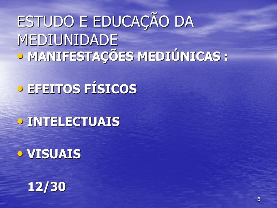 5 ESTUDO E EDUCAÇÃO DA MEDIUNIDADE MANIFESTAÇÕES MEDIÚNICAS : MANIFESTAÇÕES MEDIÚNICAS : EFEITOS FÍSICOS EFEITOS FÍSICOS INTELECTUAIS INTELECTUAIS VIS