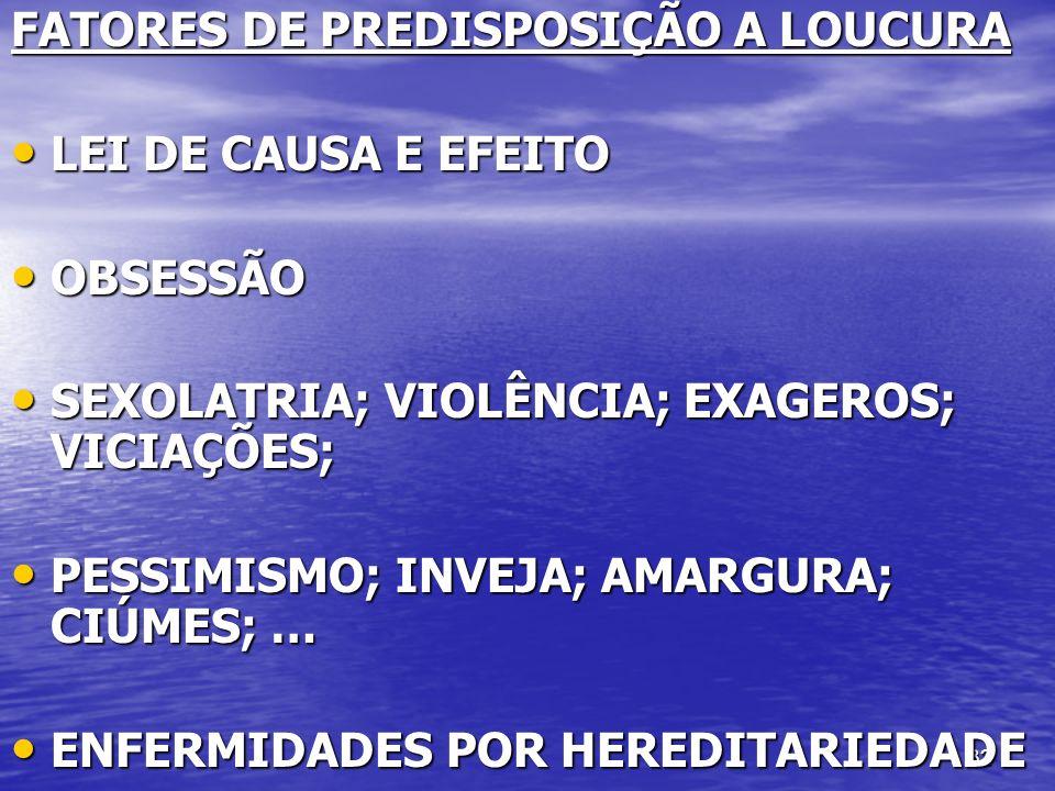 32 FATORES DE PREDISPOSIÇÃO A LOUCURA LEI DE CAUSA E EFEITO LEI DE CAUSA E EFEITO OBSESSÃO OBSESSÃO SEXOLATRIA; VIOLÊNCIA; EXAGEROS; VICIAÇÕES; SEXOLA