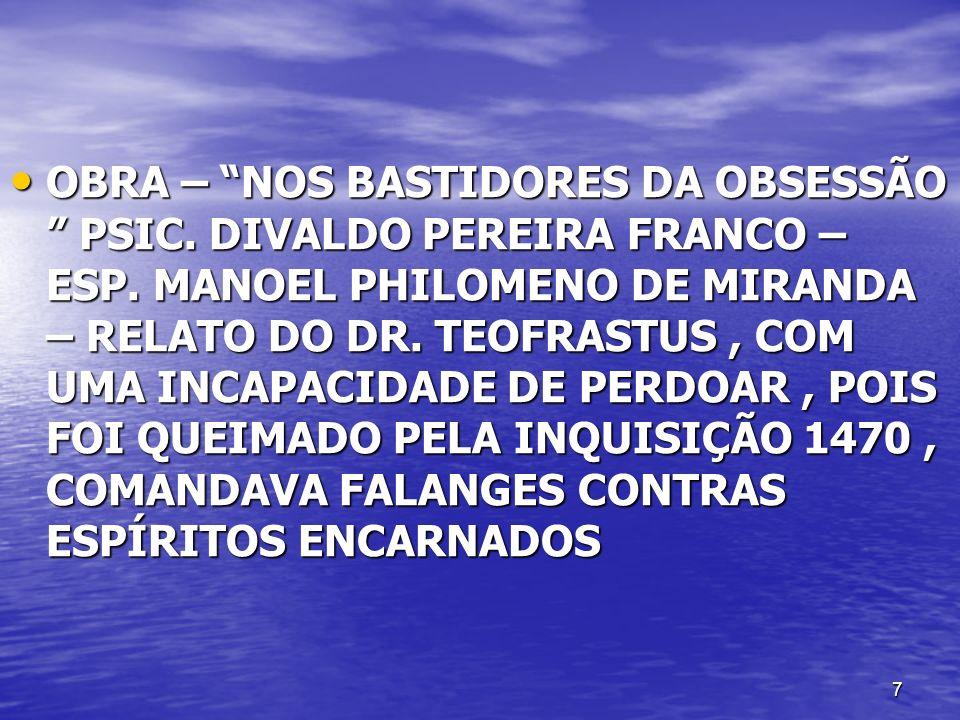 7 OBRA – NOS BASTIDORES DA OBSESSÃO PSIC. DIVALDO PEREIRA FRANCO – ESP. MANOEL PHILOMENO DE MIRANDA – RELATO DO DR. TEOFRASTUS, COM UMA INCAPACIDADE D