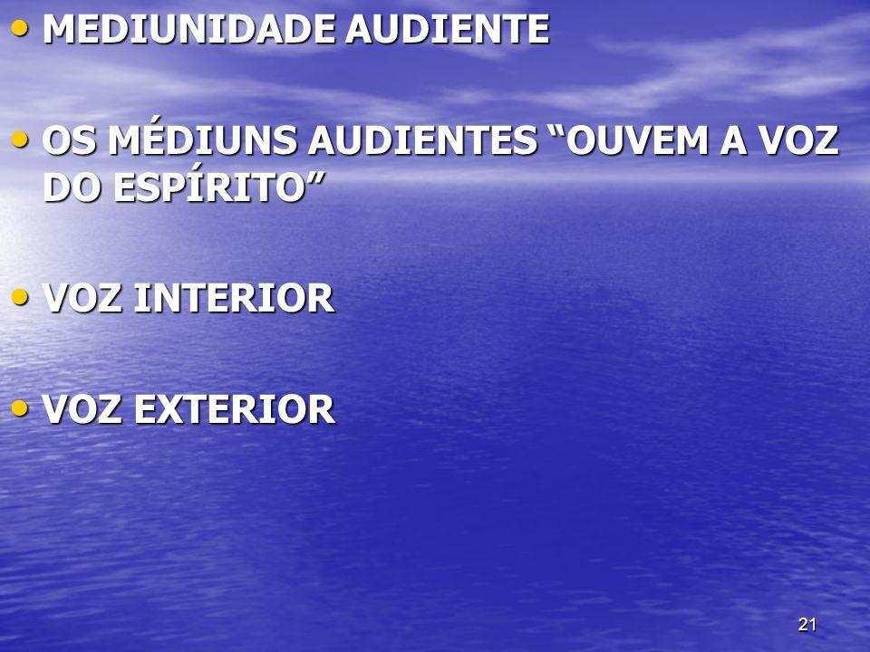 21 MEDIUNIDADE AUDIENTE MEDIUNIDADE AUDIENTE OS MÉDIUNS AUDIENTES OUVEM A VOZ DO ESPÍRITO OS MÉDIUNS AUDIENTES OUVEM A VOZ DO ESPÍRITO VOZ INTERIOR VO
