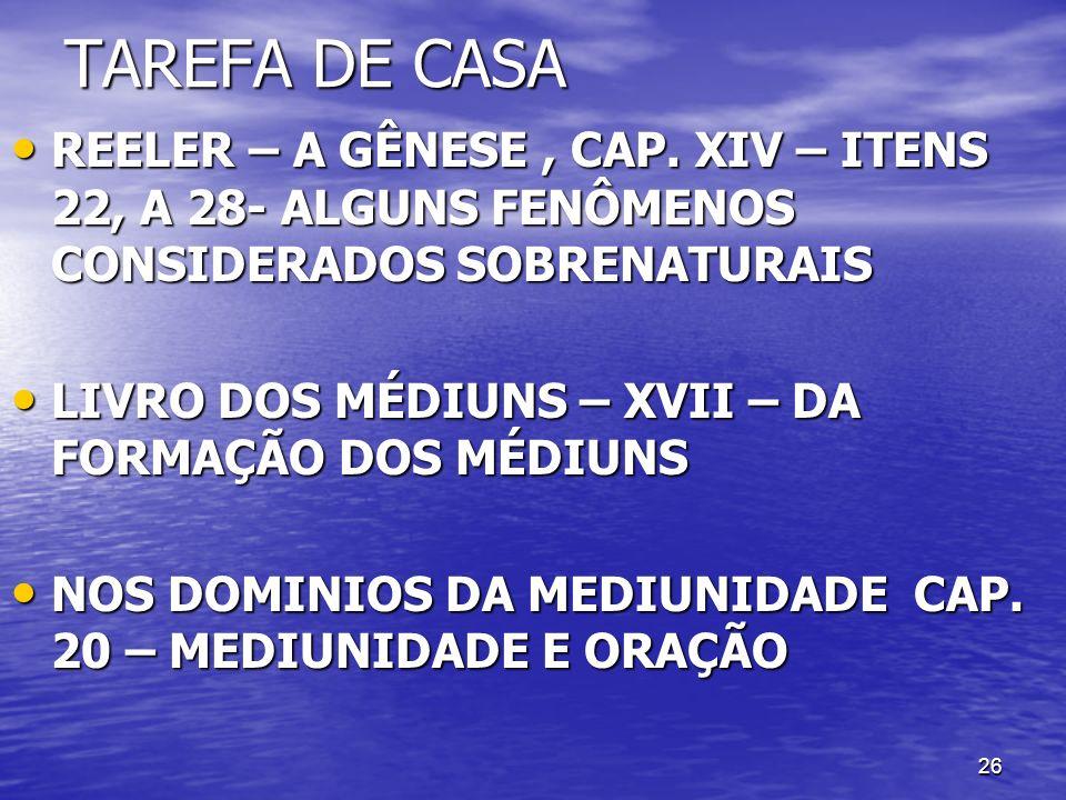 26 TAREFA DE CASA REELER – A GÊNESE, CAP. XIV – ITENS 22, A 28- ALGUNS FENÔMENOS CONSIDERADOS SOBRENATURAIS REELER – A GÊNESE, CAP. XIV – ITENS 22, A