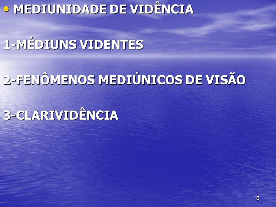 17 A MEDIUNIDADE DE VIDÊNCIA NÃO SE RESTRINGE A VISÕES OCASIONAIS OU ACIDENTAIS A MEDIUNIDADE DE VIDÊNCIA NÃO SE RESTRINGE A VISÕES OCASIONAIS OU ACIDENTAIS A FACULDADE CONSISTE NA POSSIBILIDADE, SENÃO PERMANENTE, PELO MENOS MUITO FREQUENTE DE VER QUALQUER ESPÍRITO QUE SE APRESENTE A FACULDADE CONSISTE NA POSSIBILIDADE, SENÃO PERMANENTE, PELO MENOS MUITO FREQUENTE DE VER QUALQUER ESPÍRITO QUE SE APRESENTE