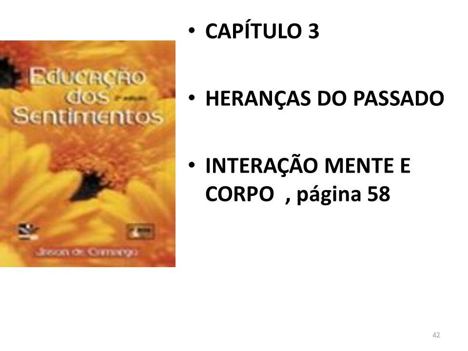 42 CAPÍTULO 3 HERANÇAS DO PASSADO INTERAÇÃO MENTE E CORPO, página 58