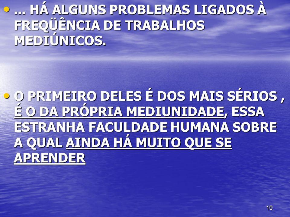 10... HÁ ALGUNS PROBLEMAS LIGADOS À FREQÜÊNCIA DE TRABALHOS MEDIÚNICOS.... HÁ ALGUNS PROBLEMAS LIGADOS À FREQÜÊNCIA DE TRABALHOS MEDIÚNICOS. O PRIMEIR