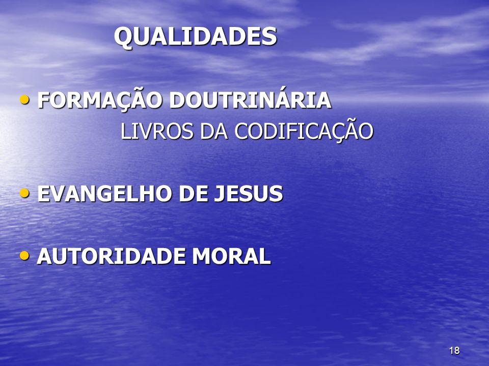 18 QUALIDADES QUALIDADES FORMAÇÃO DOUTRINÁRIA FORMAÇÃO DOUTRINÁRIA LIVROS DA CODIFICAÇÃO LIVROS DA CODIFICAÇÃO EVANGELHO DE JESUS EVANGELHO DE JESUS A