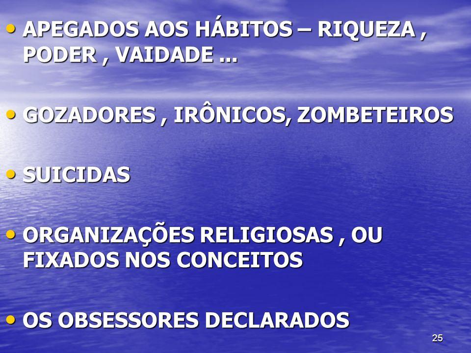 25 APEGADOS AOS HÁBITOS – RIQUEZA, PODER, VAIDADE... APEGADOS AOS HÁBITOS – RIQUEZA, PODER, VAIDADE... GOZADORES, IRÔNICOS, ZOMBETEIROS GOZADORES, IRÔ