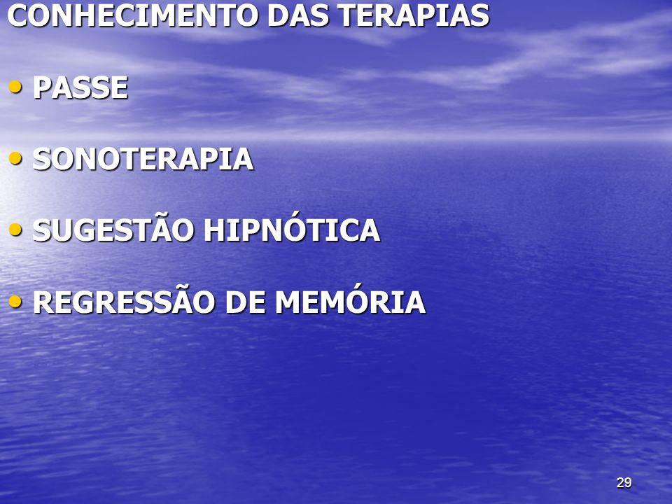 29 CONHECIMENTO DAS TERAPIAS PASSE PASSE SONOTERAPIA SONOTERAPIA SUGESTÃO HIPNÓTICA SUGESTÃO HIPNÓTICA REGRESSÃO DE MEMÓRIA REGRESSÃO DE MEMÓRIA