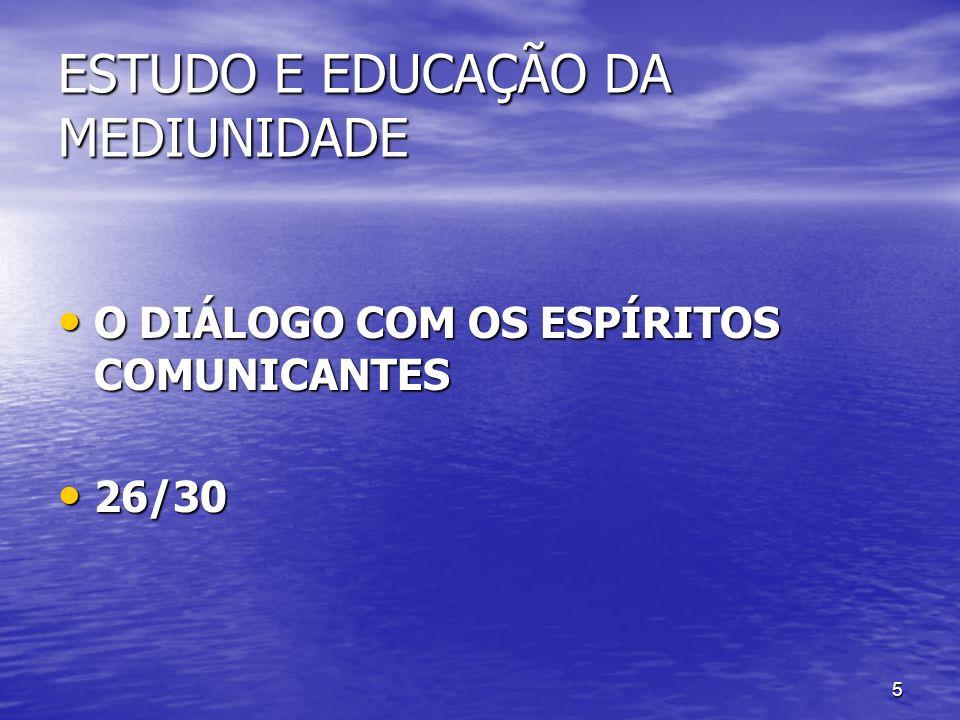 5 ESTUDO E EDUCAÇÃO DA MEDIUNIDADE O DIÁLOGO COM OS ESPÍRITOS COMUNICANTES O DIÁLOGO COM OS ESPÍRITOS COMUNICANTES 26/30 26/30