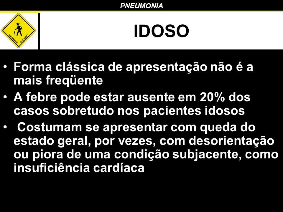 PNEUMONIA IDOSO Forma clássica de apresentação não é a mais freqüente A febre pode estar ausente em 20% dos casos sobretudo nos pacientes idosos Costu