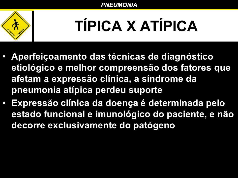 PNEUMONIA TÍPICA X ATÍPICA Aperfeiçoamento das técnicas de diagnóstico etiológico e melhor compreensão dos fatores que afetam a expressão clínica, a s