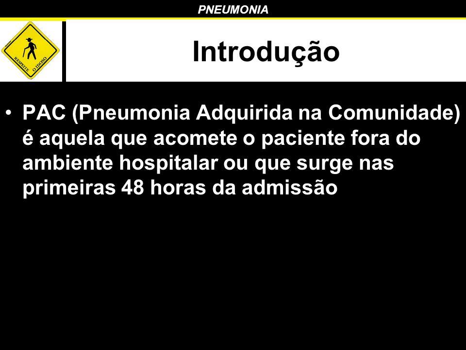 Introdução PAC (Pneumonia Adquirida na Comunidade) é aquela que acomete o paciente fora do ambiente hospitalar ou que surge nas primeiras 48 horas da