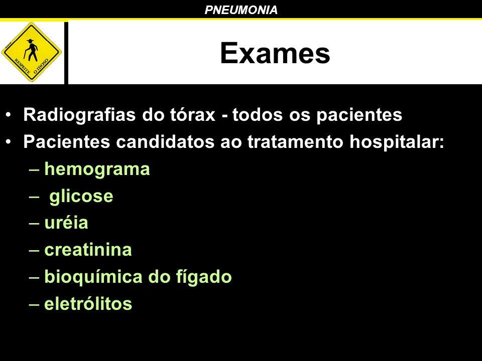 PNEUMONIA Exames Radiografias do tórax - todos os pacientes Pacientes candidatos ao tratamento hospitalar: –hemograma – glicose –uréia –creatinina –bi