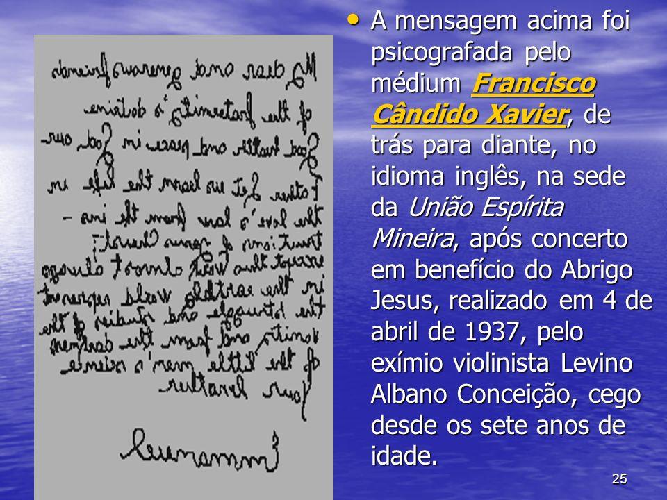 25 A mensagem acima foi psicografada pelo médium Francisco Cândido Xavier, de trás para diante, no idioma inglês, na sede da União Espírita Mineira, a